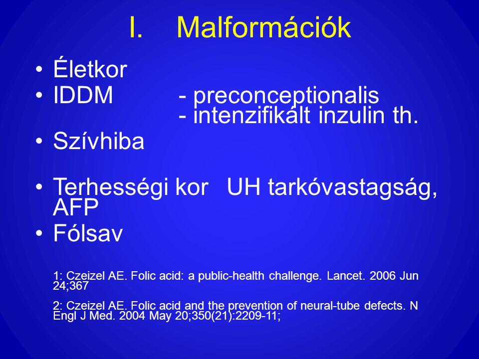 I.Malformációk •Életkor •IDDM- preconceptionalis - intenzifikált inzulin th. •Szívhiba •Terhességi korUH tarkóvastagság, AFP •Fólsav 1: Czeizel AE. Fo