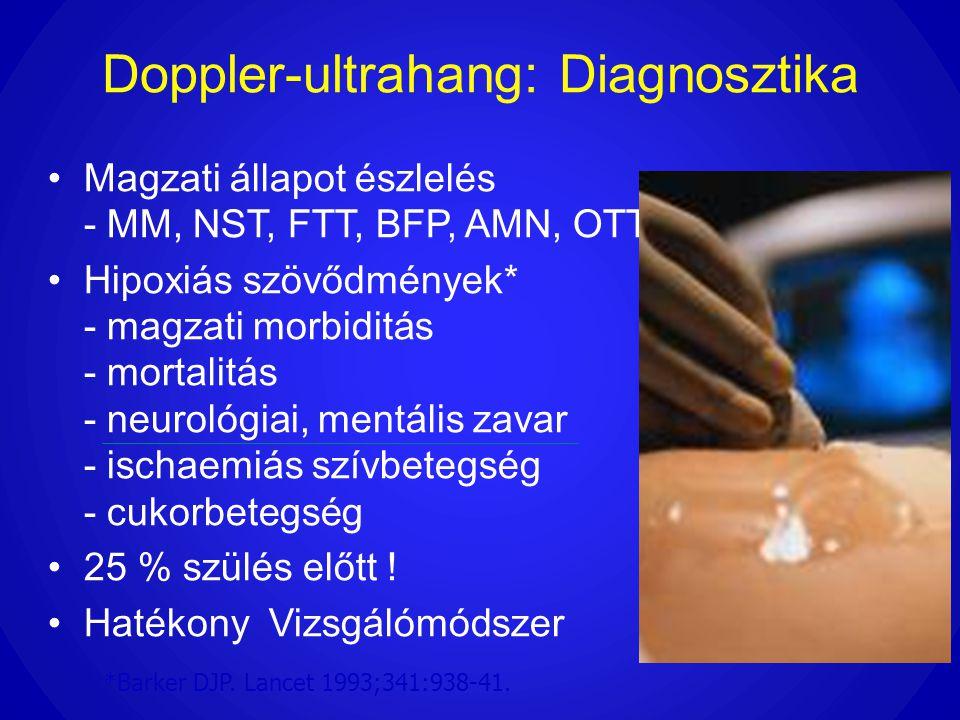 Doppler-ultrahang: Diagnosztika •Magzati állapot észlelés - MM, NST, FTT, BFP, AMN, OTT •Hipoxiás szövődmények* - magzati morbiditás - mortalitás - ne