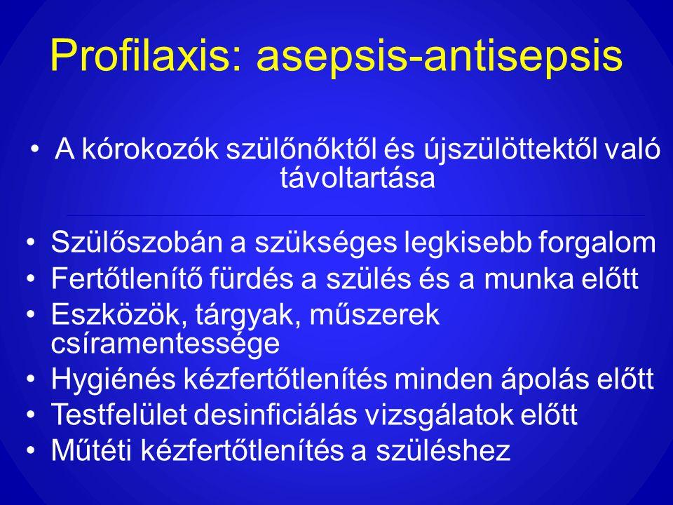 Profilaxis: asepsis-antisepsis •A kórokozók szülőnőktől és újszülöttektől való távoltartása •Szülőszobán a szükséges legkisebb forgalom •Fertőtlenítő