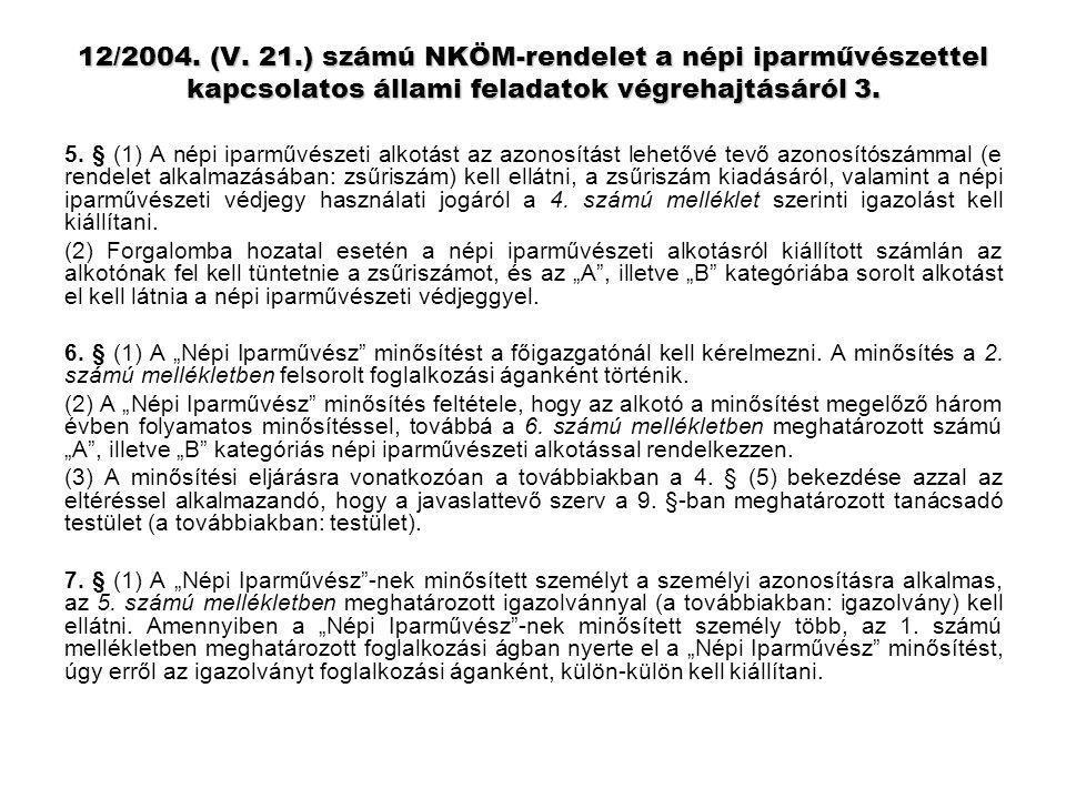 12/2004. (V. 21.) számú NKÖM-rendelet a népi iparművészettel kapcsolatos állami feladatok végrehajtásáról 3. 5. § (1) A népi iparművészeti alkotást az