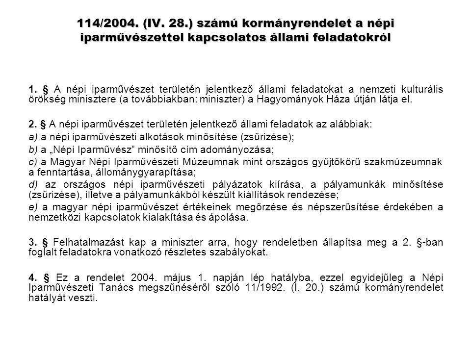 114/2004. (IV. 28.) számú kormányrendelet a népi iparművészettel kapcsolatos állami feladatokról 1. § A népi iparművészet területén jelentkező állami