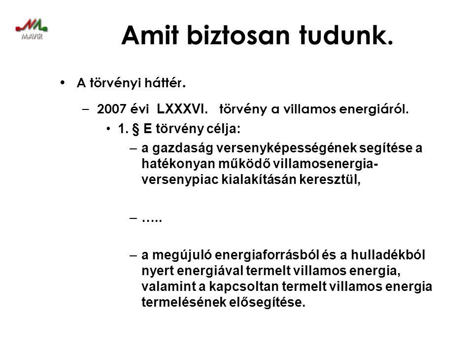 Amit biztosan tudunk. • A törvényi háttér. – 2007 évi LXXXVI. törvény a villamos energiáról. •1. § E törvény célja: –a gazdaság versenyképességének se