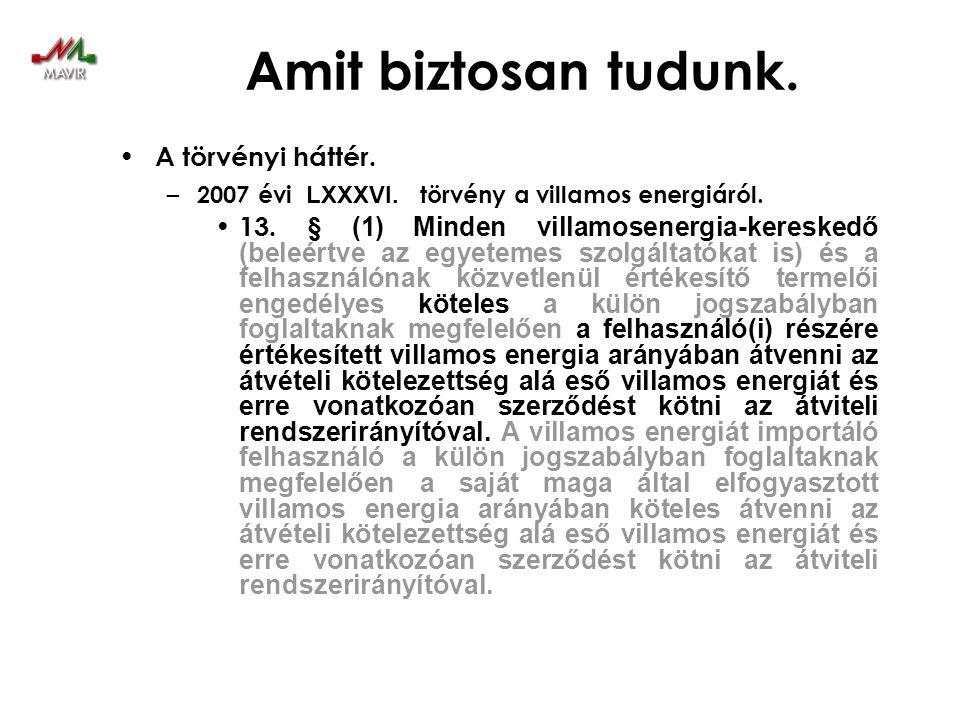 Amit biztosan tudunk. • A törvényi háttér. – 2007 évi LXXXVI. törvény a villamos energiáról. • 13. § (1) Minden villamosenergia-kereskedő (beleértve a