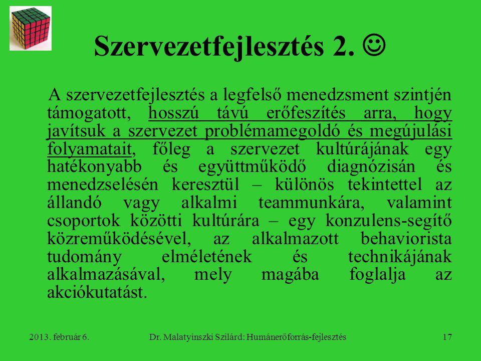 2013.február 6.Dr. Malatyinszki Szilárd: Humánerőforrás-fejlesztés18 Szervezetfejlesztés 3.