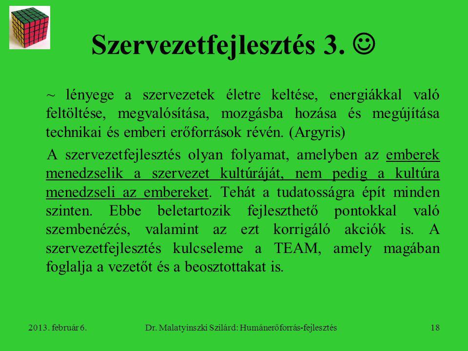 2013.február 6.Dr. Malatyinszki Szilárd: Humánerőforrás-fejlesztés19 Szervezetfejlesztés 4.