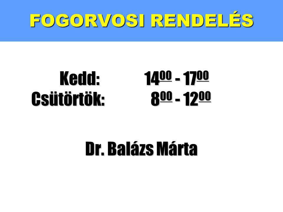 FOGORVOSI RENDELÉS Kedd:1400 - 1700 Csütörtök: 800 - 1200 Dr. Balázs Márta