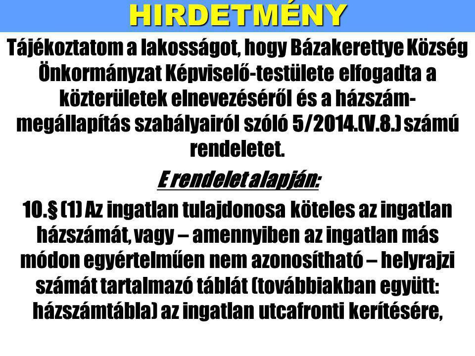 HIRDETMÉNY Tájékoztatom a lakosságot, hogy Bázakerettye Község Önkormányzat Képviselő-testülete elfogadta a közterületek elnevezéséről és a házszám- megállapítás szabályairól szóló 5/2014.(V.8.) számú rendeletet.