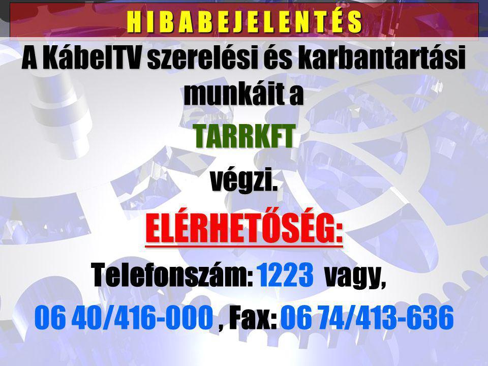 H I B A B E J E L E N T É S A KábelTV szerelési és karbantartási munkáit a TARRKFT végzi.