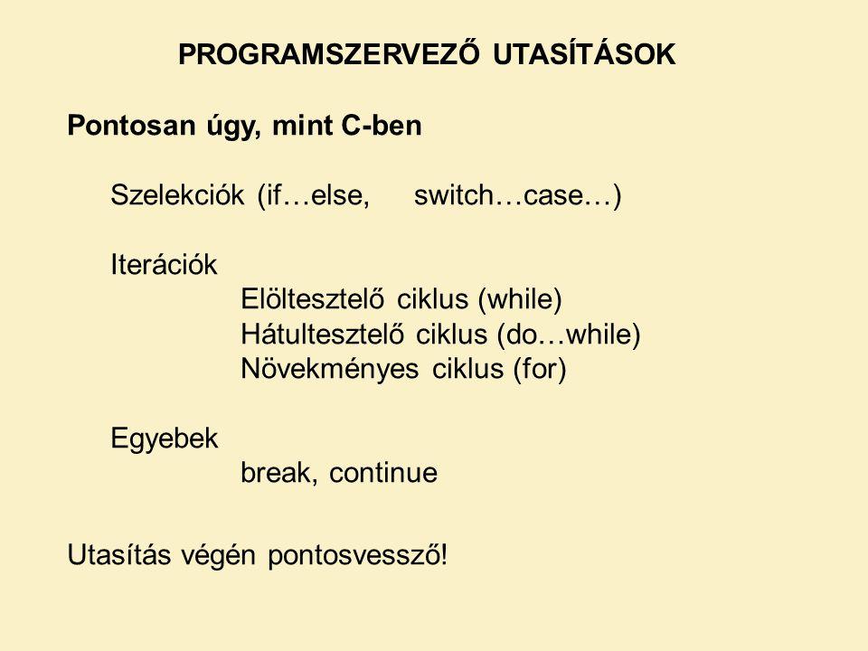 Pontosan úgy, mint C-ben Szelekciók (if…else,switch…case…) Iterációk Elöltesztelő ciklus (while) Hátultesztelő ciklus (do…while) Növekményes ciklus (for) Egyebek break, continue Utasítás végén pontosvessző.