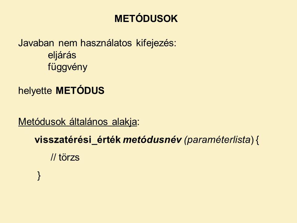 Javaban nem használatos kifejezés: eljárás függvény helyette METÓDUS METÓDUSOK Metódusok általános alakja: visszatérési_érték metódusnév (paraméterlista) { // törzs }