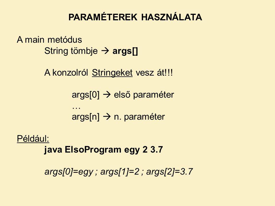 A main metódus String tömbje  args[] A konzolról Stringeket vesz át!!.