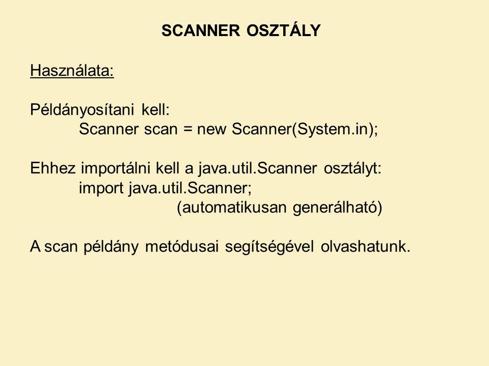 Használata: Példányosítani kell: Scanner scan = new Scanner(System.in); Ehhez importálni kell a java.util.Scanner osztályt: import java.util.Scanner; (automatikusan generálható) A scan példány metódusai segítségével olvashatunk.