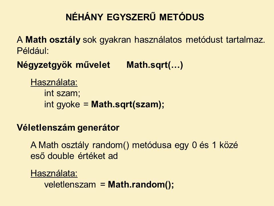 NÉHÁNY EGYSZERŰ METÓDUS A Math osztály sok gyakran használatos metódust tartalmaz.