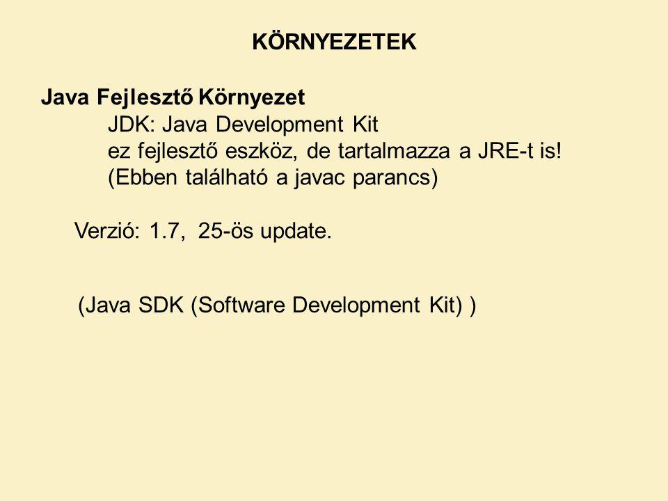 Java Fejlesztő Környezet JDK: Java Development Kit ez fejlesztő eszköz, de tartalmazza a JRE-t is.