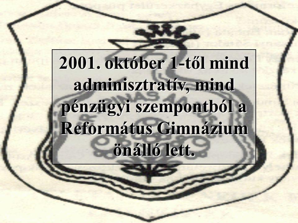 2001. október 1-től mind adminisztratív, mind pénzügyi szempontból a Református Gimnázium önálló lett.