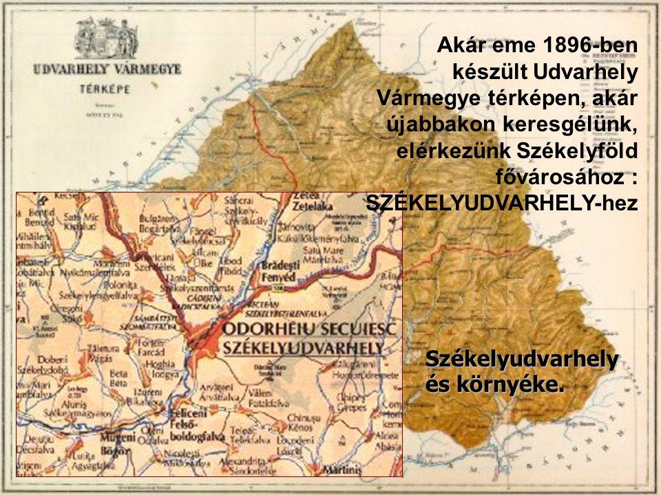 Akár eme 1896-ben készült Udvarhely Vármegye térképen, akár újabbakon keresgélünk, elérkezünk Székelyföld fővárosához : SZÉKELYUDVARHELY-hez Székelyud