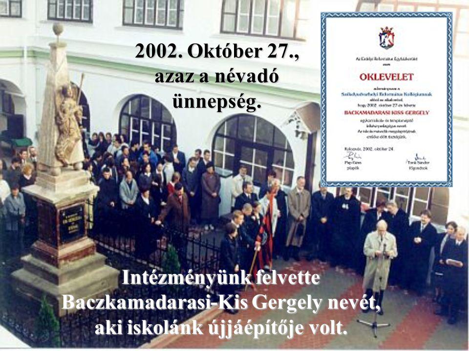 2002. Október 27., azaz a névadó ünnepség. Intézményünk felvette Baczkamadarasi-Kis Gergely nevét, aki iskolánk újjáépítője volt.