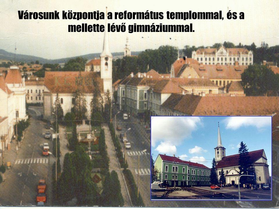 Városunk központja a református templommal, és a mellette lévő gimnáziummal.
