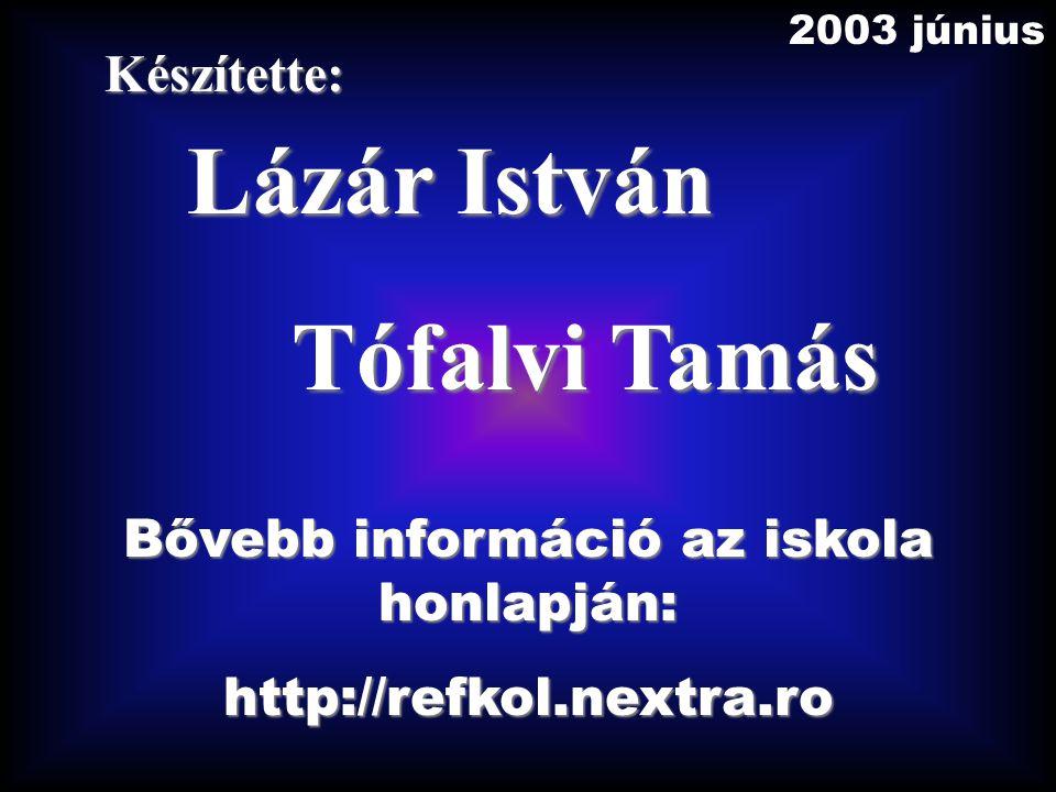 Készítette: Lázár István Tófalvi Tamás Bővebb információ az iskola honlapján: http://refkol.nextra.ro 2003 június