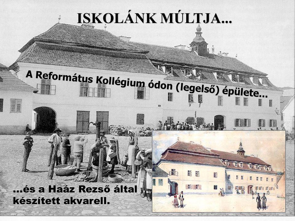 ISKOLÁNK MÚLTJA... A Református Kollégium ódon (legelső) épülete......és a Haáz Rezső által készített akvarell.
