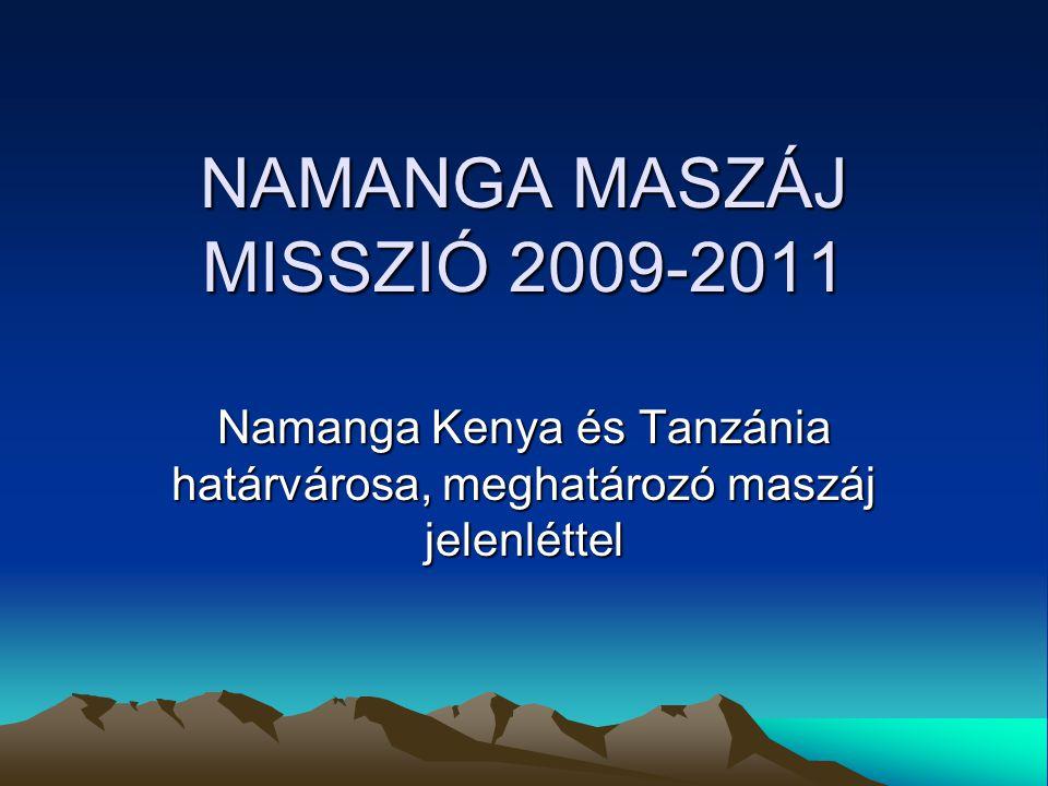 NAMANGA MASZÁJ MISSZIÓ 2009-2011 Namanga Kenya és Tanzánia határvárosa, meghatározó maszáj jelenléttel