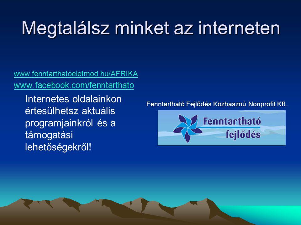Megtalálsz minket az interneten www.fenntarthatoeletmod.hu/AFRIKA www.facebook.com/fenntarthato Internetes oldalainkon értesülhetsz aktuális programjainkról és a támogatási lehetőségekről.