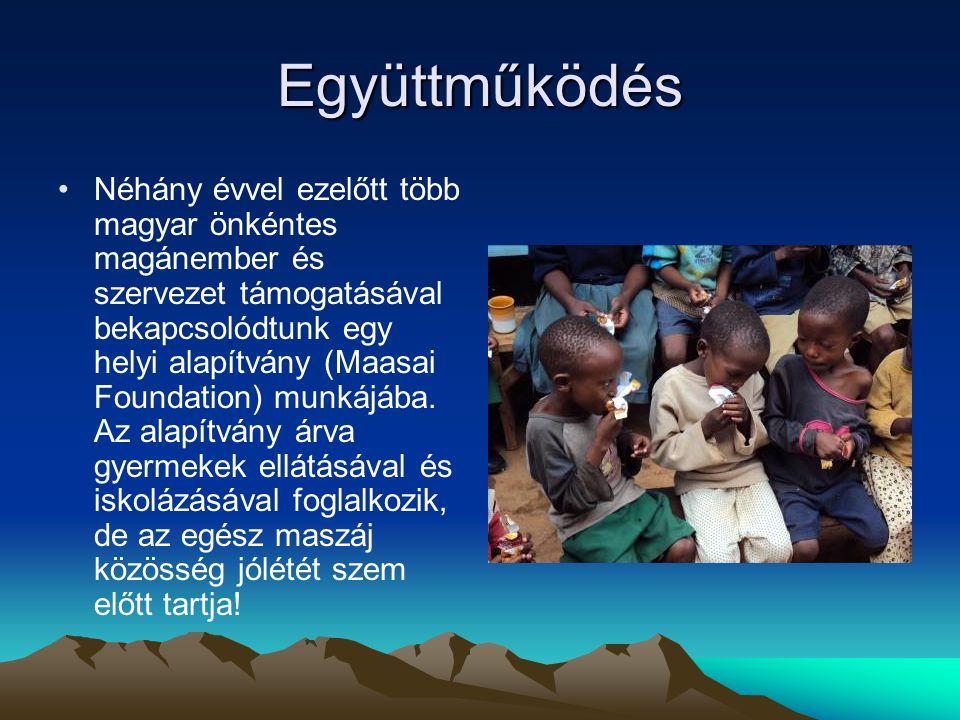 Együttműködés •Néhány évvel ezelőtt több magyar önkéntes magánember és szervezet támogatásával bekapcsolódtunk egy helyi alapítvány (Maasai Foundation) munkájába.
