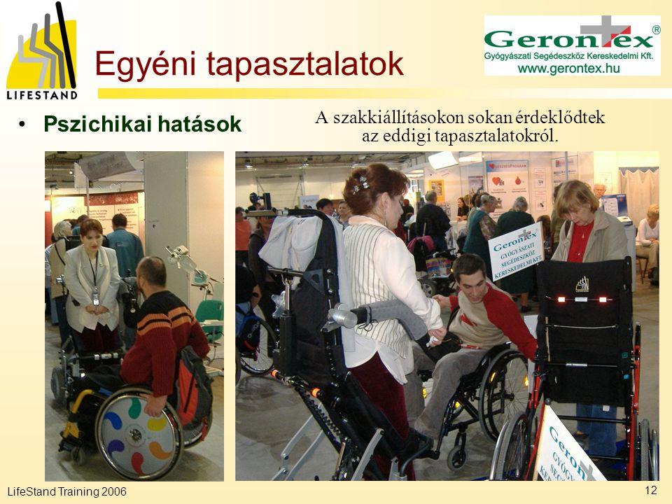 LifeStand Training 2006 12 Egyéni tapasztalatok A szakkiállításokon sokan érdeklődtek az eddigi tapasztalatokról. •Pszichikai hatások