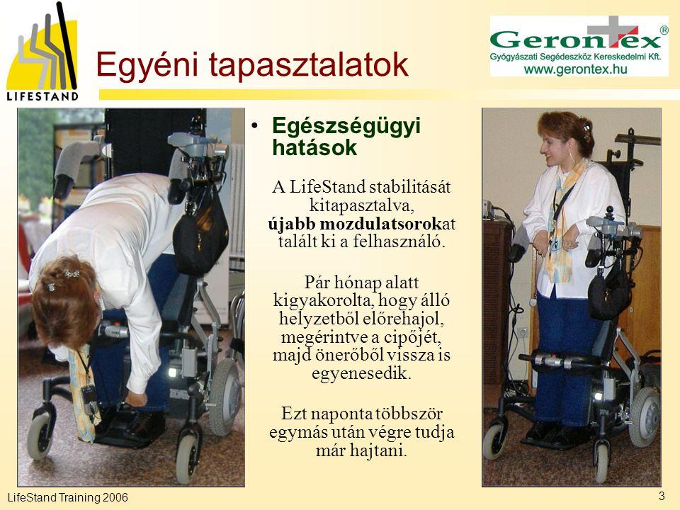 LifeStand Training 2006 3 Egyéni tapasztalatok •Egészségügyi hatások A LifeStand stabilitását kitapasztalva, újabb mozdulatsorokat talált ki a felhasz
