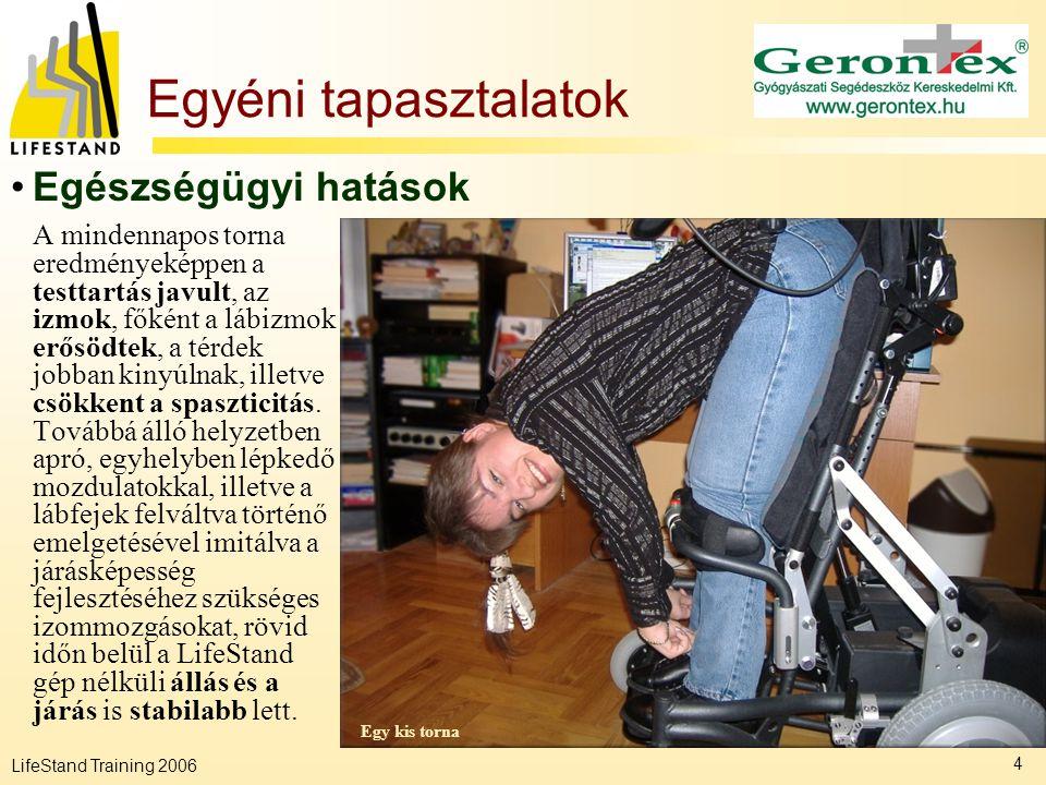 LifeStand Training 2006 4 Egyéni tapasztalatok A mindennapos torna eredményeképpen a testtartás javult, az izmok, főként a lábizmok erősödtek, a térde