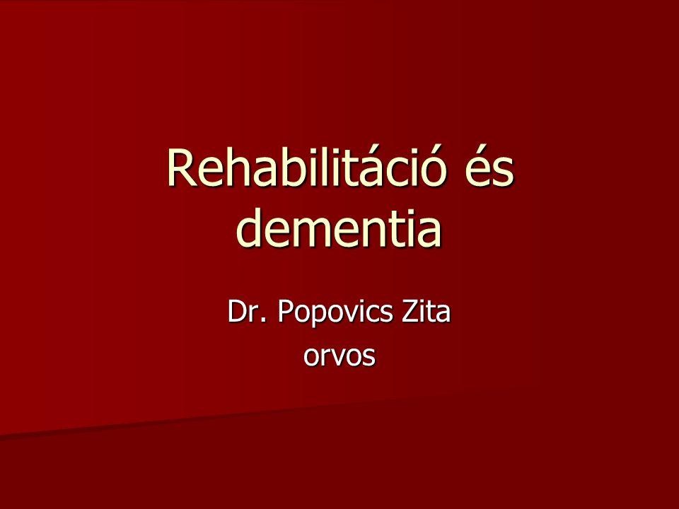 Rehabilitáció és dementia Dr. Popovics Zita orvos