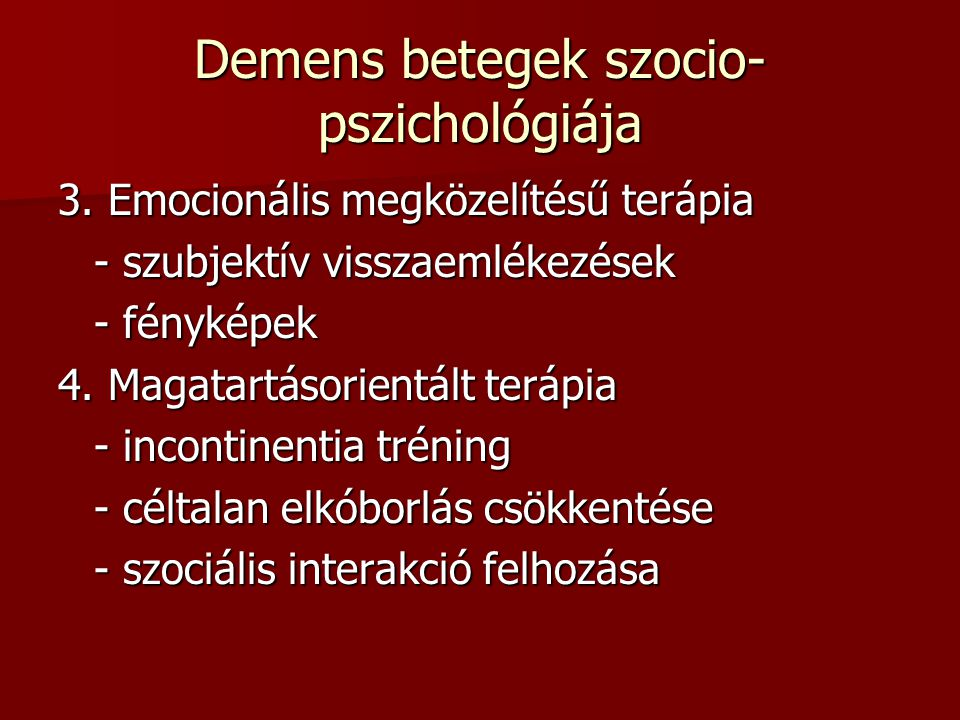 Demens betegek szocio- pszichológiája 3. Emocionális megközelítésű terápia - szubjektív visszaemlékezések - fényképek 4. Magatartásorientált terápia -