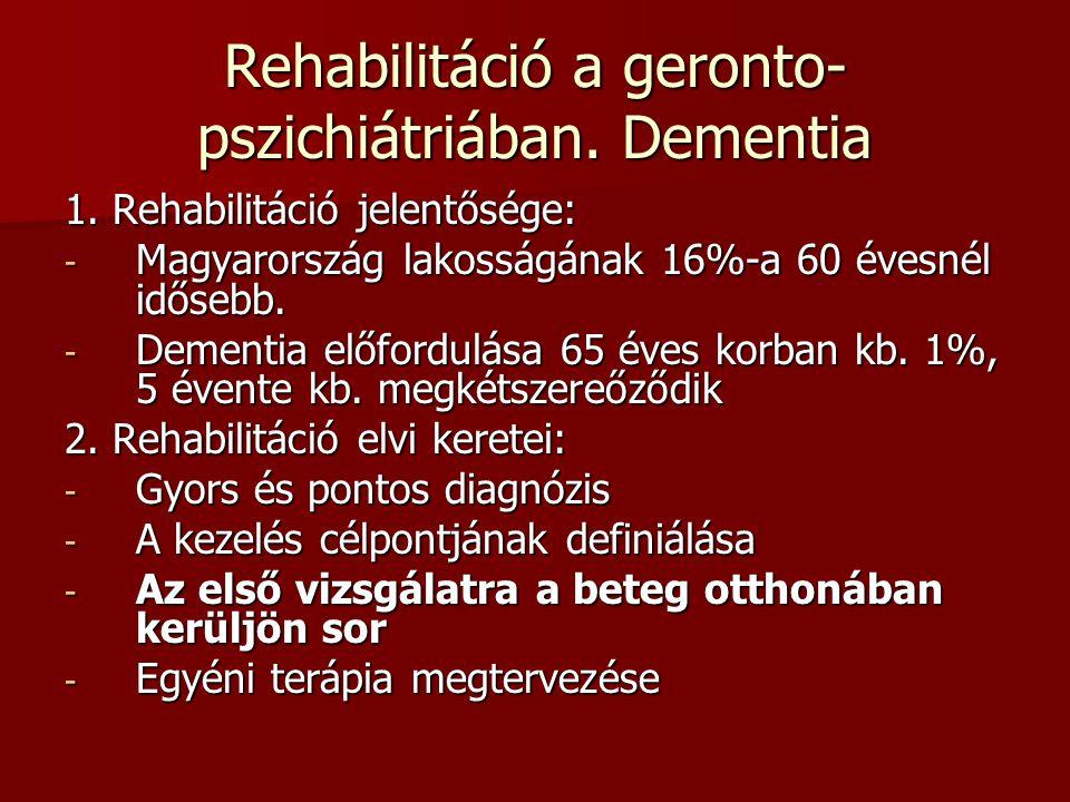 Rehabilitáció a geronto- pszichiátriában. Dementia 1. Rehabilitáció jelentősége: - Magyarország lakosságának 16%-a 60 évesnél idősebb. - Dementia előf
