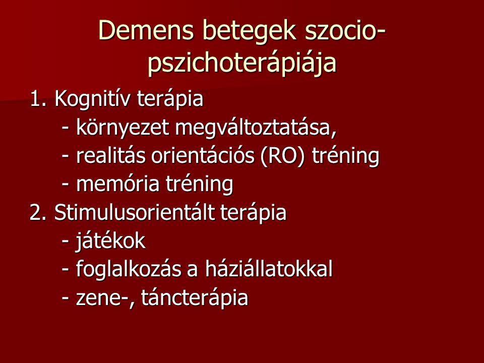 Demens betegek szocio- pszichoterápiája 1. Kognitív terápia - környezet megváltoztatása, - realitás orientációs (RO) tréning - memória tréning 2. Stim