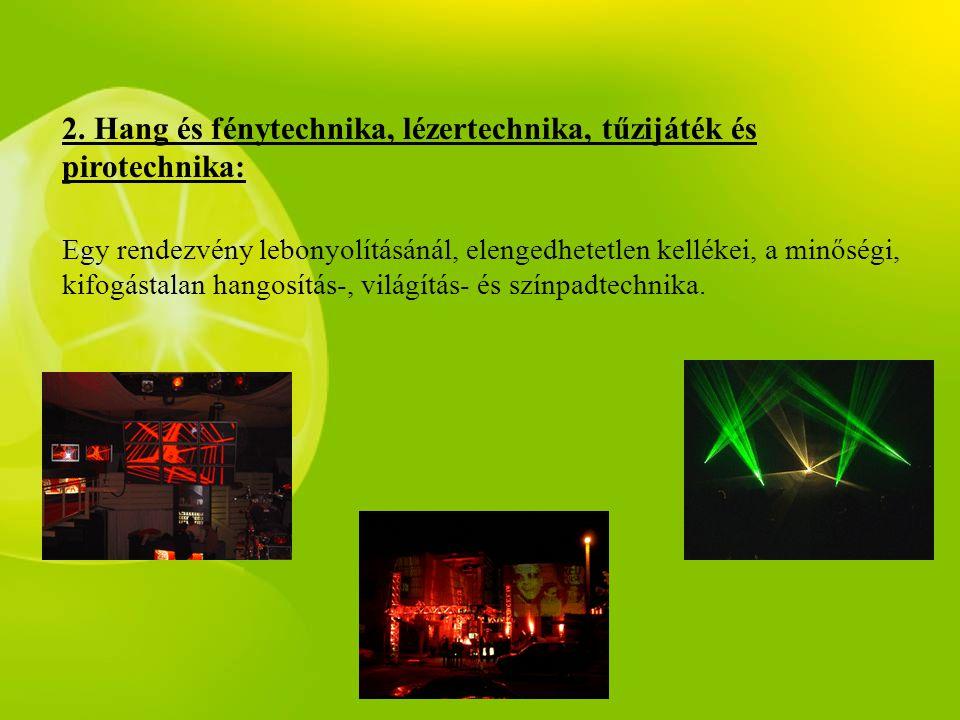 2. Hang és fénytechnika, lézertechnika, tűzijáték és pirotechnika: Egy rendezvény lebonyolításánál, elengedhetetlen kellékei, a minőségi, kifogástalan