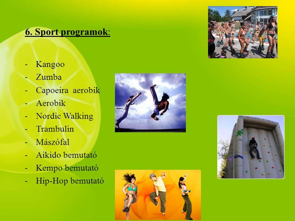 6. Sport programok: - Kangoo - Zumba - Capoeira aerobik - Aerobik - Nordic Walking - Trambulin - Mászófal - Aikido bemutató - Kempo bemutató - Hip-Hop