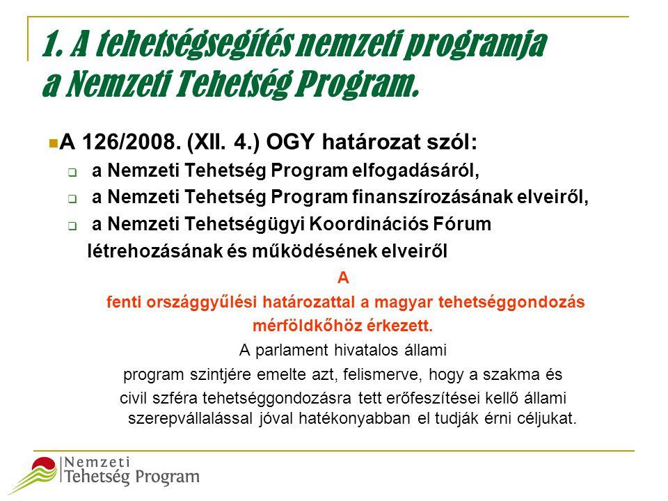 1. A tehetségsegítés nemzeti programja a Nemzeti Tehetség Program.  A 126/2008. (XII. 4.) OGY határozat szól:  a Nemzeti Tehetség Program elfogadásá