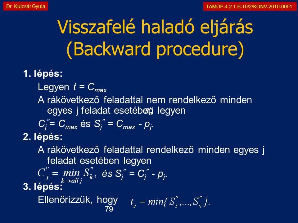 TÁMOP-4.2.1.B-10/2/KONV-2010-0001 Dr. Kulcsár Gyula Visszafelé haladó eljárás (Backward procedure) 1. lépés: Legyen t = C max A rákövetkező feladattal