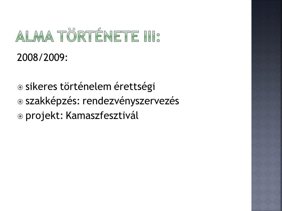 2008/2009:  sikeres történelem érettségi  szakképzés: rendezvényszervezés  projekt: Kamaszfesztivál
