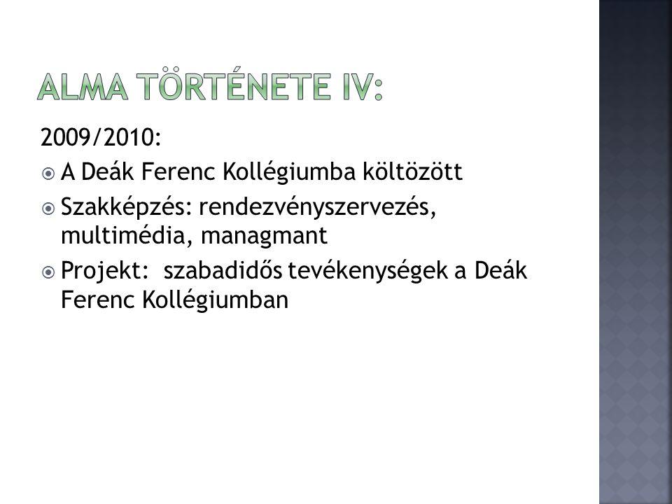 2009/2010:  A Deák Ferenc Kollégiumba költözött  Szakképzés: rendezvényszervezés, multimédia, managmant  Projekt: szabadidős tevékenységek a Deák Ferenc Kollégiumban