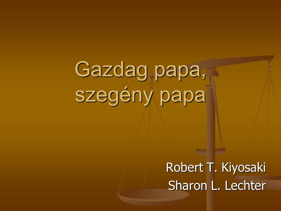 Gazdag papa, szegény papa Robert T. Kiyosaki Sharon L. Lechter