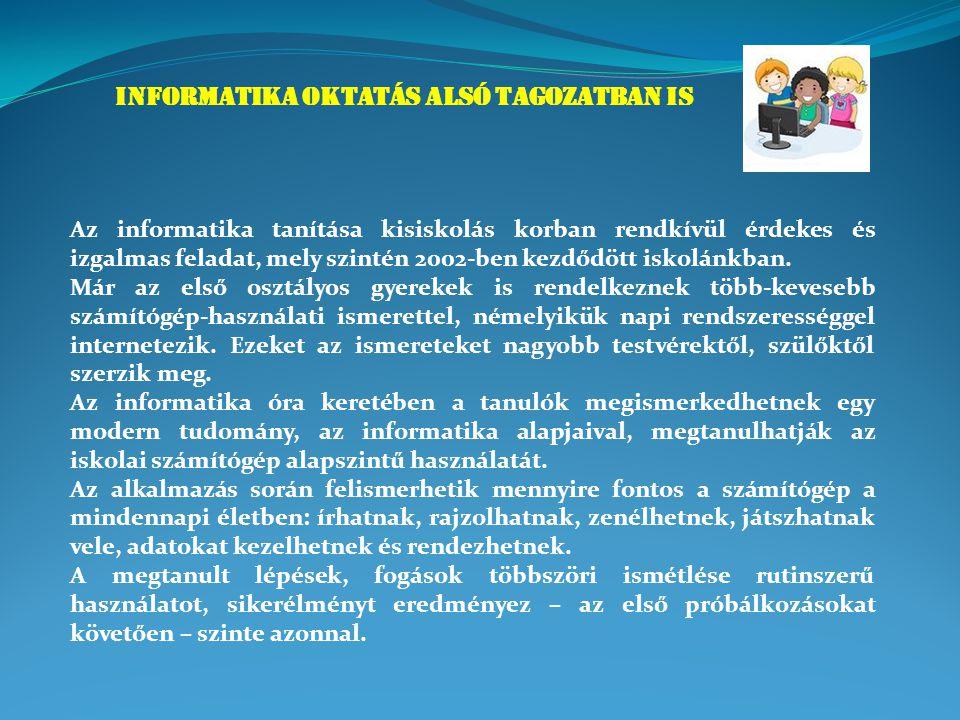 INFORMATIKA OKTATÁS ALSÓ TAGOZATBAN IS Az informatika tanítása kisiskolás korban rendkívül érdekes és izgalmas feladat, mely szintén 2002-ben kezdődöt