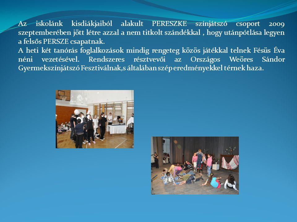 Az iskolánk kisdiákjaiból alakult PERESZKE színjátszó csoport 2009 szeptemberében jött létre azzal a nem titkolt szándékkal, hogy utánpótlása legyen a