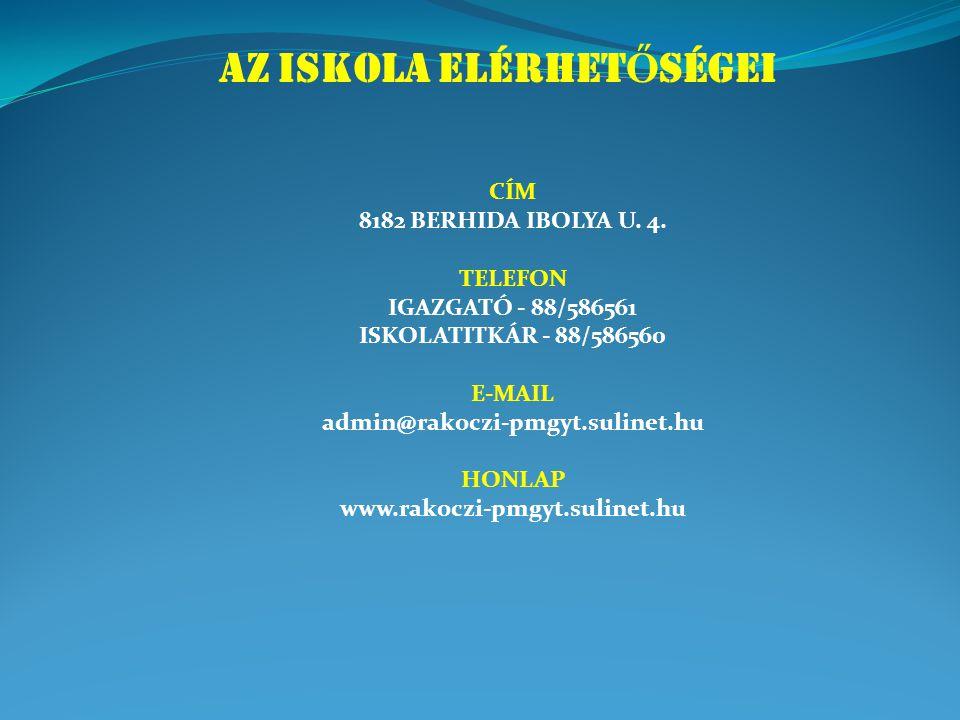 AZ ISKOLA ELÉRHET Ő SÉGEI CÍM 8182 BERHIDA IBOLYA U. 4. TELEFON IGAZGATÓ - 88/586561 ISKOLATITKÁR - 88/586560 E-MAIL admin@rakoczi-pmgyt.sulinet.hu HO