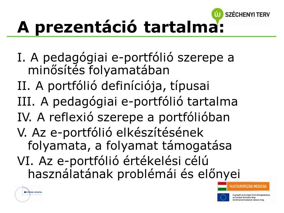 A prezentáció tartalma: I. A pedagógiai e-portfólió szerepe a minősítés folyamatában II. A portfólió definíciója, típusai III. A pedagógiai e-portfóli