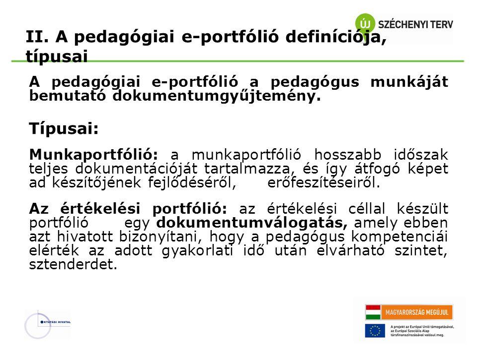 II. A pedagógiai e-portfólió definíciója, típusai A pedagógiai e-portfólió a pedagógus munkáját bemutató dokumentumgyűjtemény. Típusai: Munkaportfólió