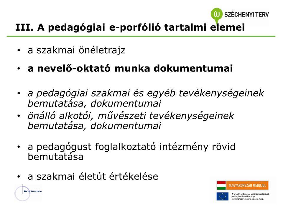 III. A pedagógiai e-porfólió tartalmi elemei • a szakmai önéletrajz • a nevelő-oktató munka dokumentumai • a pedagógiai szakmai és egyéb tevékenységei