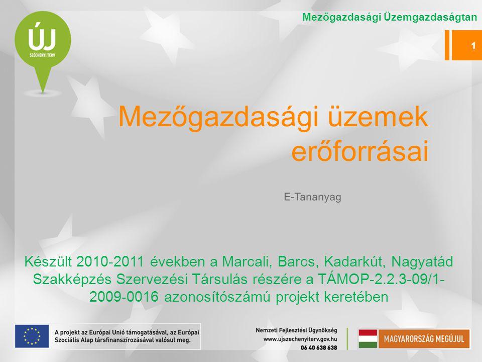 Mezőgazdasági üzemek erőforrásai Készült 2010-2011 években a Marcali, Barcs, Kadarkút, Nagyatád Szakképzés Szervezési Társulás részére a TÁMOP-2.2.3-0