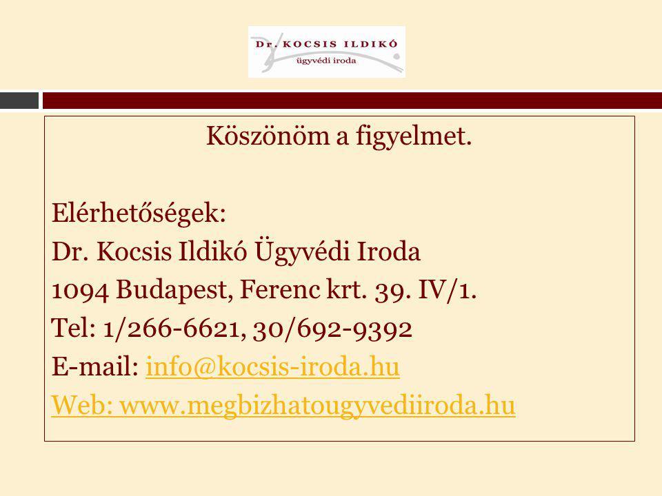 Köszönöm a figyelmet.Elérhetőségek: Dr. Kocsis Ildikó Ügyvédi Iroda 1094 Budapest, Ferenc krt.