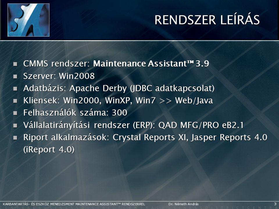 RENDSZER LEÍRÁS  CMMS rendszer: Maintenance Assistant™ 3.9  Szerver: Win2008  Adatbázis: Apache Derby (JDBC adatkapcsolat)  Kliensek: Win2000, Win